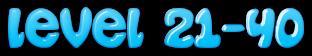 Level 21-40